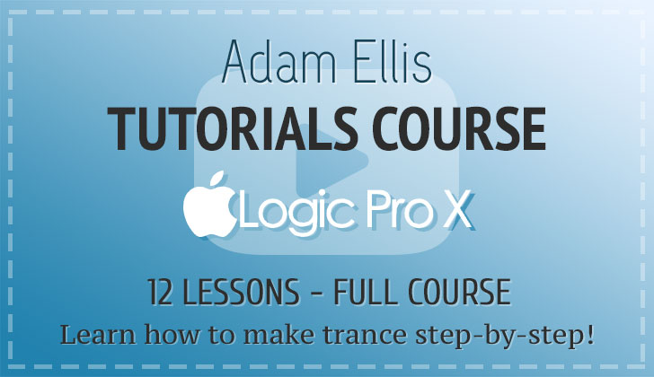Adam Ellis - How To Make Trance in Logic Pro Full Course (12 Lessons)